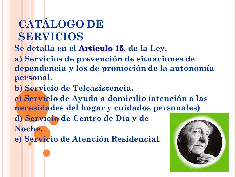 Artículo 15 Se detalla en el Artículo 15. de la Ley. a) Servicios de prevención de situaciones de dependencia y los de promoción de la autonomía perso