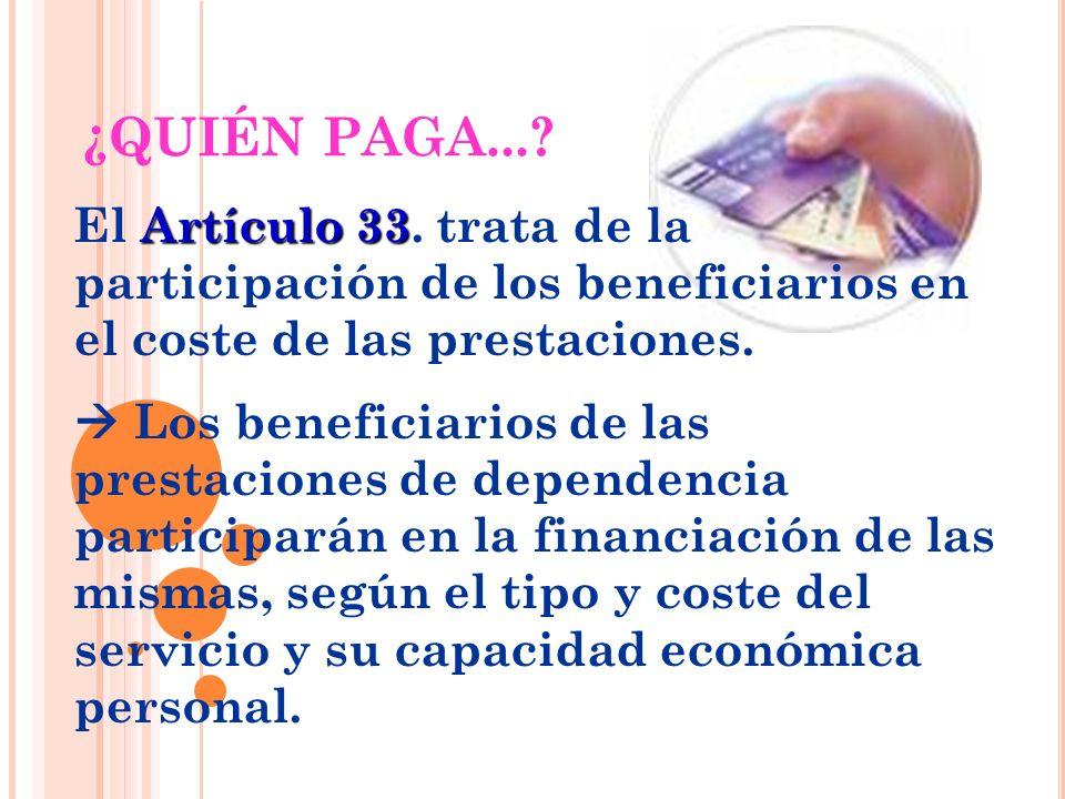 Artículo 33 El Artículo 33. trata de la participación de los beneficiarios en el coste de las prestaciones. Los beneficiarios de las prestaciones de d