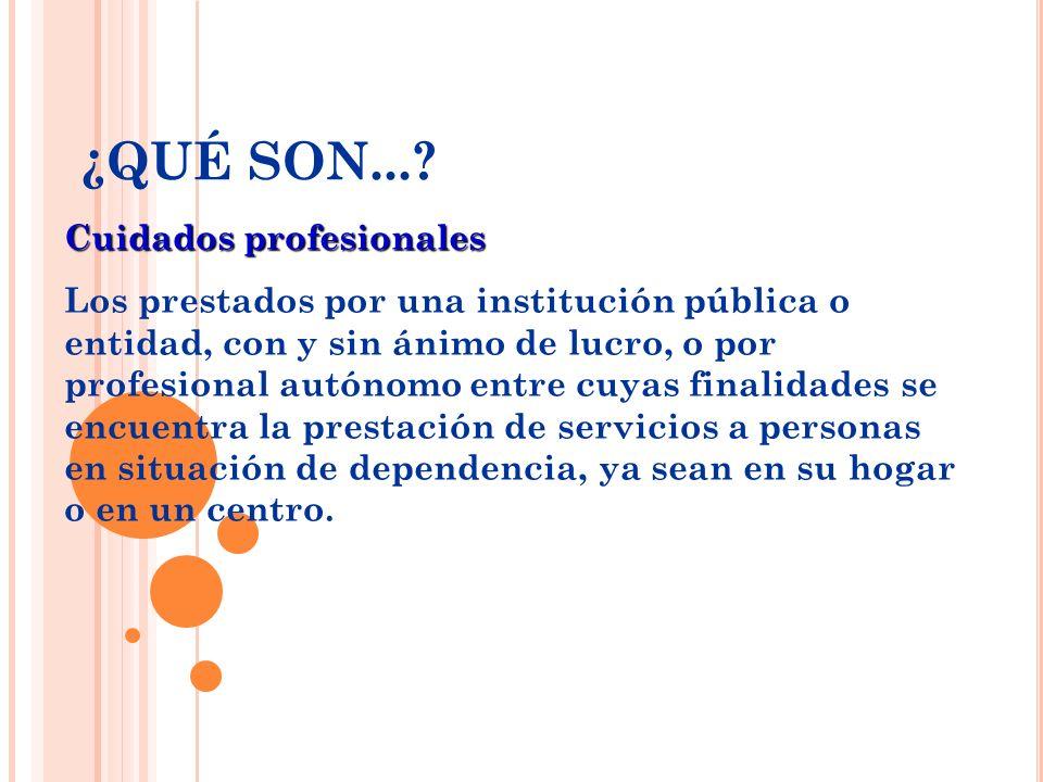 Cuidados profesionales Los prestados por una institución pública o entidad, con y sin ánimo de lucro, o por profesional autónomo entre cuyas finalidad