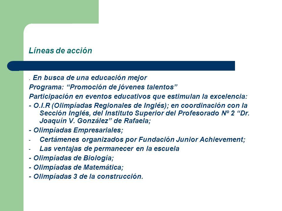 Líneas de acción. En busca de una educación mejor Programa: Promoción de jóvenes talentos Participación en eventos educativos que estimulan la excelen