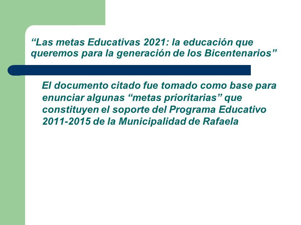 Las metas Educativas 2021: la educación que queremos para la generación de los Bicentenarios El documento citado fue tomado como base para enunciar al