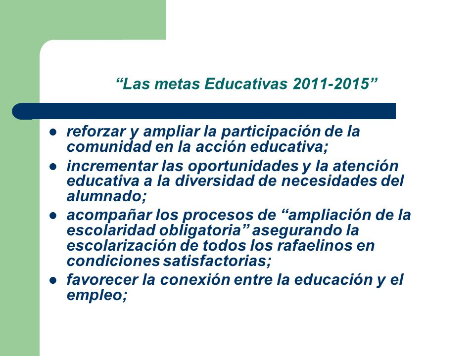Las metas Educativas 2011-2015 ofrecer oportunidades de educación a todas las personas a lo largo de toda la vida (educación permanente); propiciar la difusión de experiencias innovadoras que se desarrollan en el interior de las instituciones educativas de la ciudad;