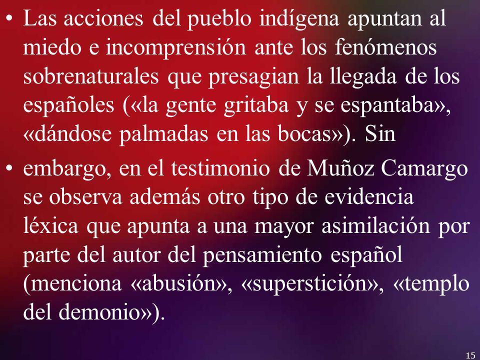 Las acciones del pueblo indígena apuntan al miedo e incomprensión ante los fenómenos sobrenaturales que presagian la llegada de los españoles («la gen