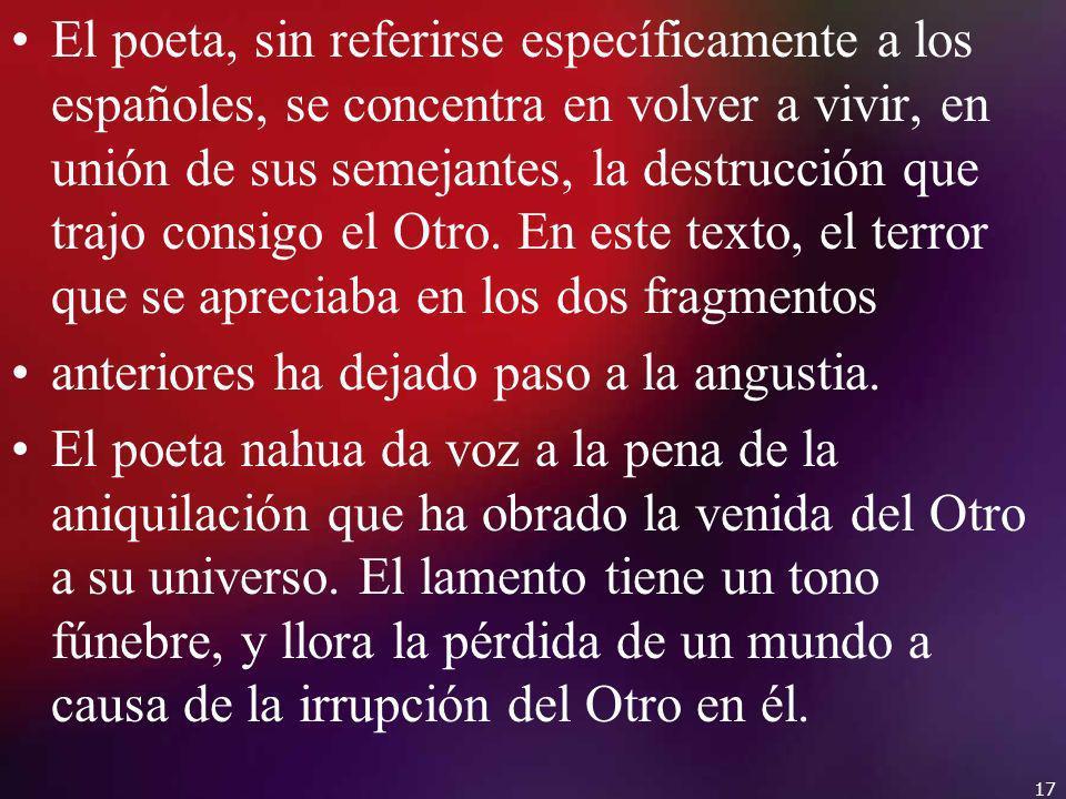 El poeta, sin referirse específicamente a los españoles, se concentra en volver a vivir, en unión de sus semejantes, la destrucción que trajo consigo