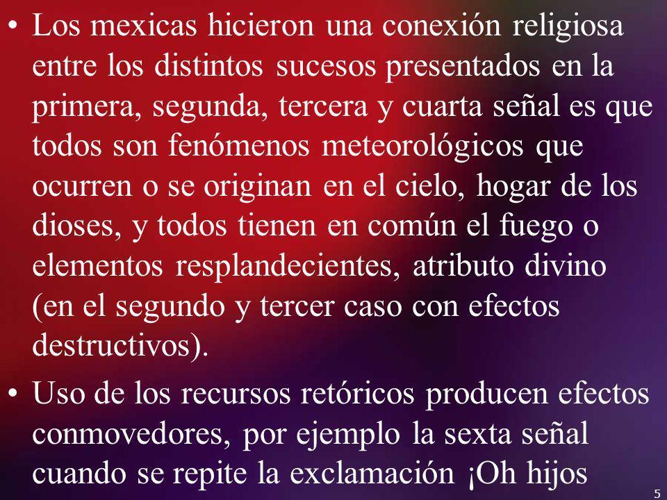 Los mexicas hicieron una conexión religiosa entre los distintos sucesos presentados en la primera, segunda, tercera y cuarta señal es que todos son fe