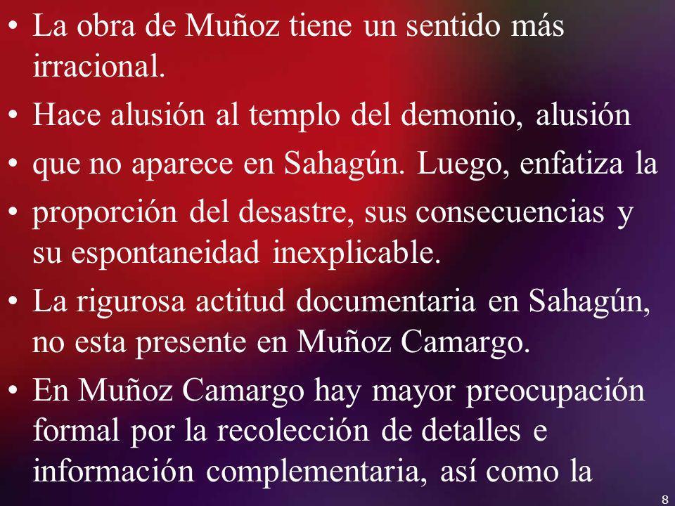 La obra de Muñoz tiene un sentido más irracional. Hace alusión al templo del demonio, alusión que no aparece en Sahagún. Luego, enfatiza la proporción