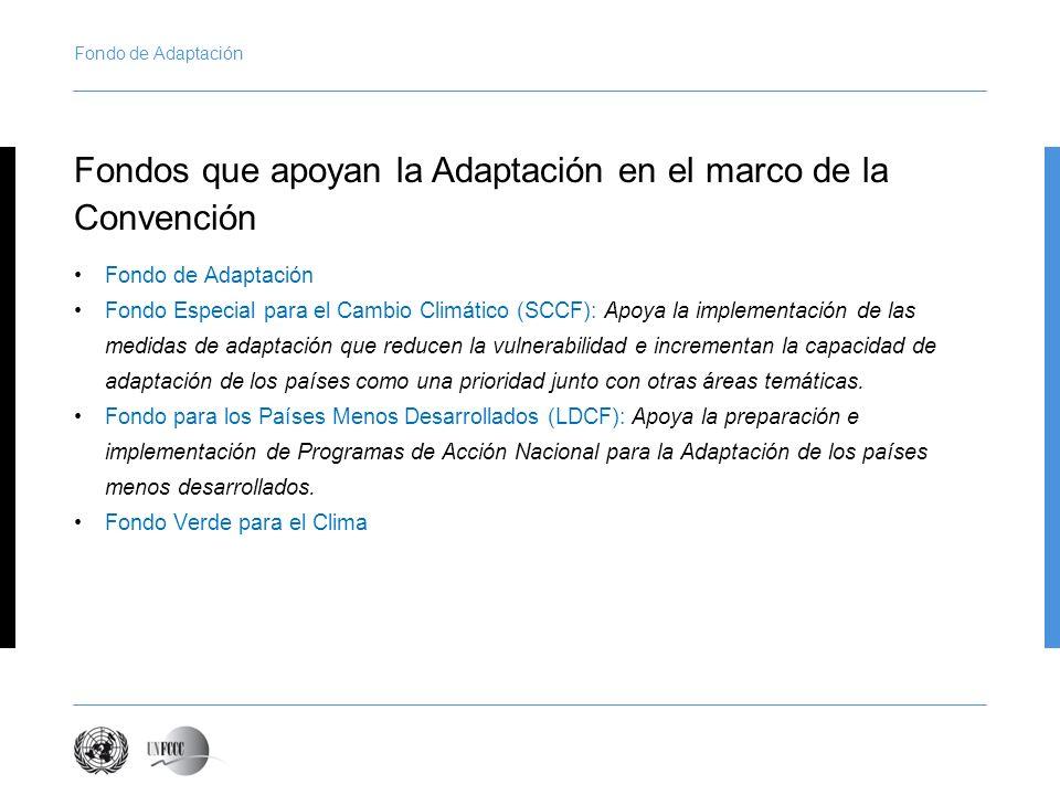 Fondo de Adaptación Fondo Especial para el Cambio Climático (SCCF): Apoya la implementación de las medidas de adaptación que reducen la vulnerabilidad e incrementan la capacidad de adaptación de los países como una prioridad junto con otras áreas temáticas.
