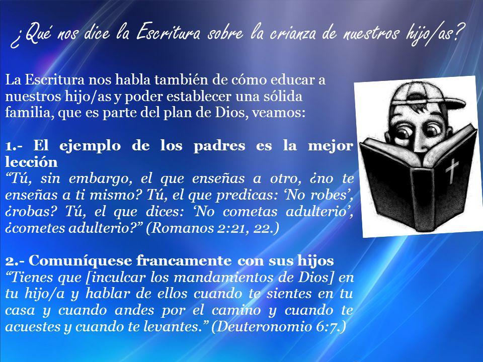¿Qué nos dice la Escritura sobre la crianza de nuestros hijo/as? La Escritura nos habla también de cómo educar a nuestros hijo/as y poder establecer u