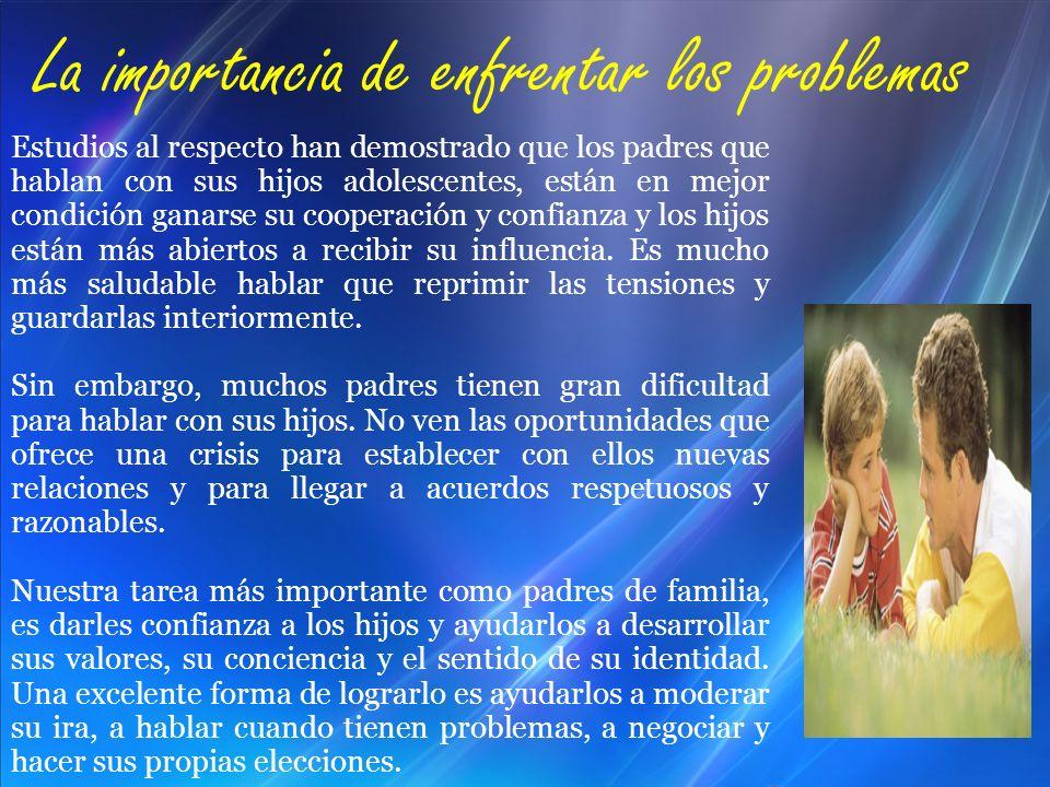 Estudios al respecto han demostrado que los padres que hablan con sus hijos adolescentes, están en mejor condición ganarse su cooperación y confianza