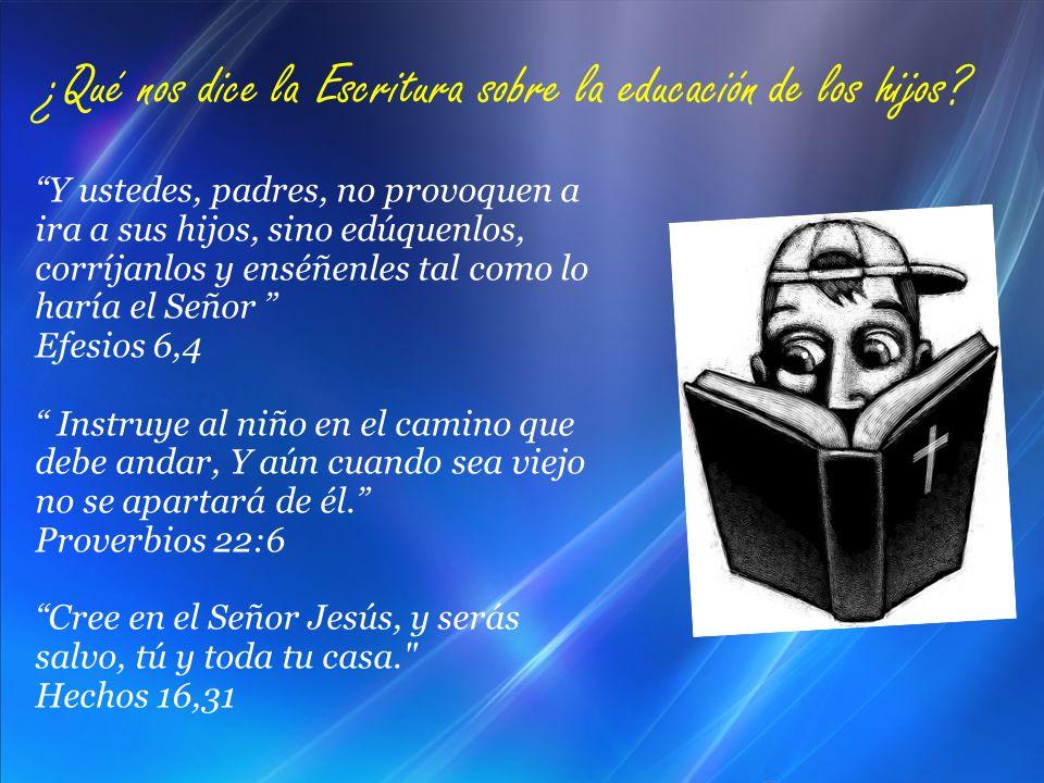 ¿Qué nos dice la Escritura sobre la educación de los hijos? Y ustedes, padres, no provoquen a ira a sus hijos, sino edúquenlos, corríjanlos y enséñenl