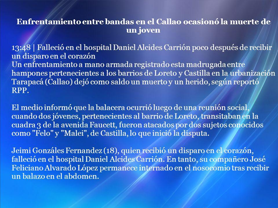 Enfrentamiento entre bandas en el Callao ocasionó la muerte de un joven 13:48 | Falleció en el hospital Daniel Alcides Carrión poco después de recibir