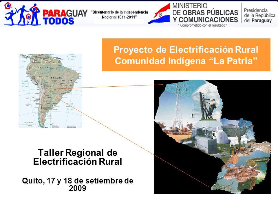 Proyecto de Electrificación Rural Comunidad Indígena La Patria Taller Regional de Electrificación Rural Quito, 17 y 18 de setiembre de 2009