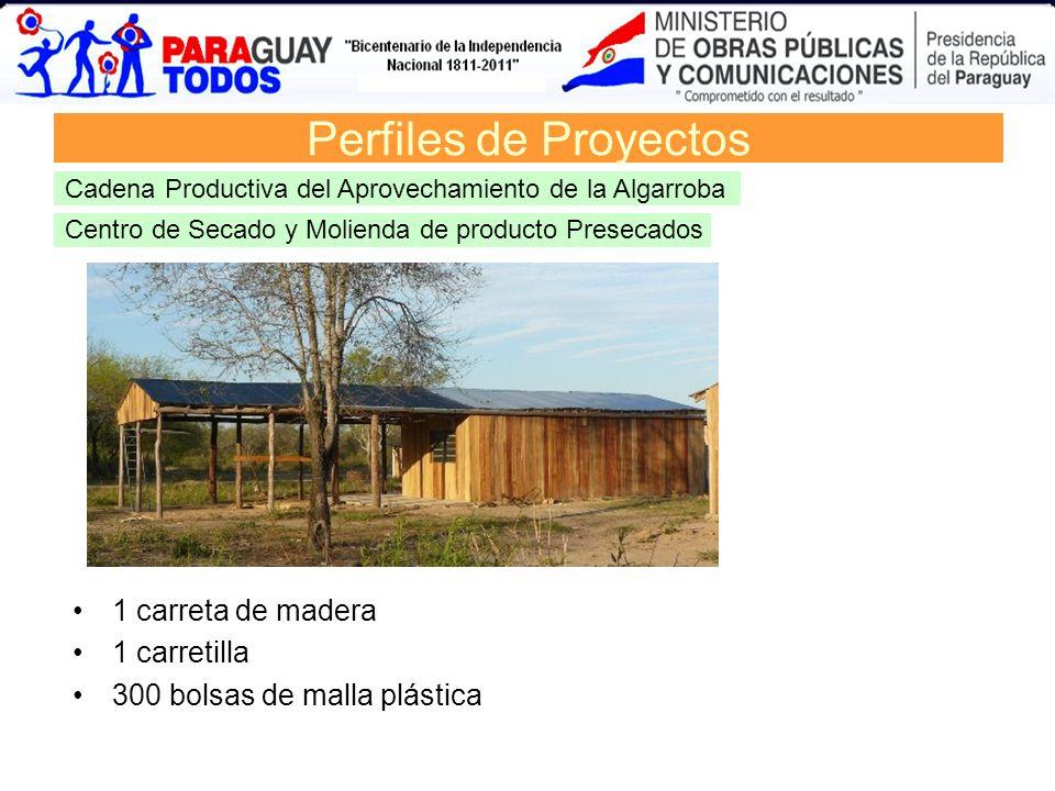 1 carreta de madera 1 carretilla 300 bolsas de malla plástica Centro de Secado y Molienda de producto Presecados Perfiles de Proyectos Cadena Producti