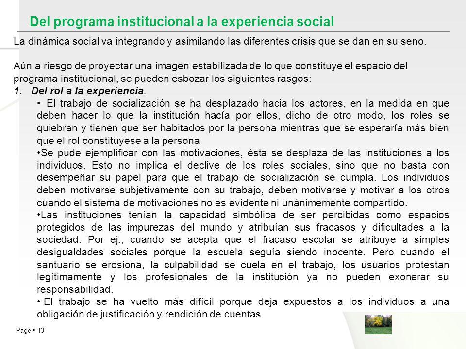 Page 13 La dinámica social va integrando y asimilando las diferentes crisis que se dan en su seno. Aún a riesgo de proyectar una imagen estabilizada d