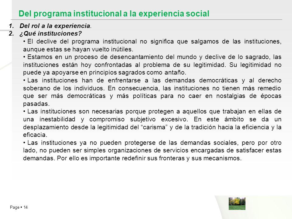 Page 14 1.Del rol a la experiencia. 2.¿Qué instituciones? El declive del programa institucional no significa que salgamos de las instituciones, aunque
