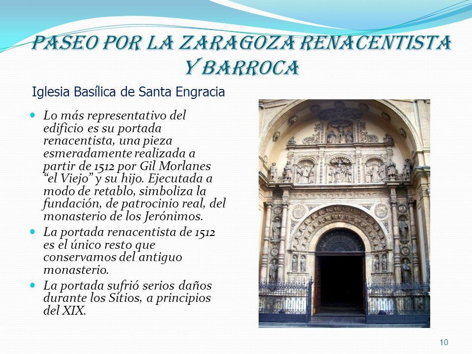 PASEO POR LA ZARAGOZA RENACENTISTA Y BARROCA Iglesia Basílica de Santa Engracia Lo más representativo del edificio es su portada renacentista, una pie