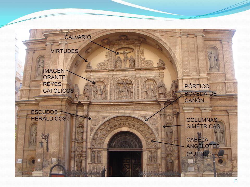 12 CALVARIO VIRTUDES IMAGEN ORANTE REYES CATÓLICOS ESCUDOS HERÁLDICOS CABEZA ANGELOTES ( PUTTI ) COLUMNAS SIMÉTRICAS PÓRTICO BÓVEDA DE CAÑÓN