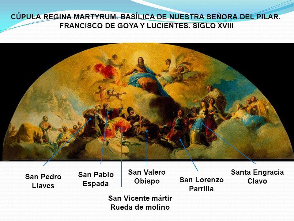 San Vicente mártir Rueda de molino San Pedro Llaves San Pablo Espada San Lorenzo Parrilla Santa Engracia Clavo San Valero Obispo CÚPULA REGINA MARTYRU