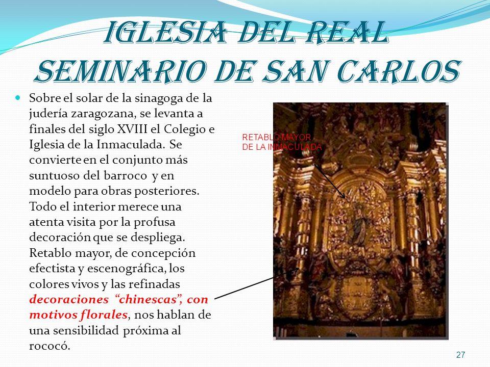 IGLESIA DEL REAL SEMINARIO DE SAN CARLOS Sobre el solar de la sinagoga de la judería zaragozana, se levanta a finales del siglo XVIII el Colegio e Igl