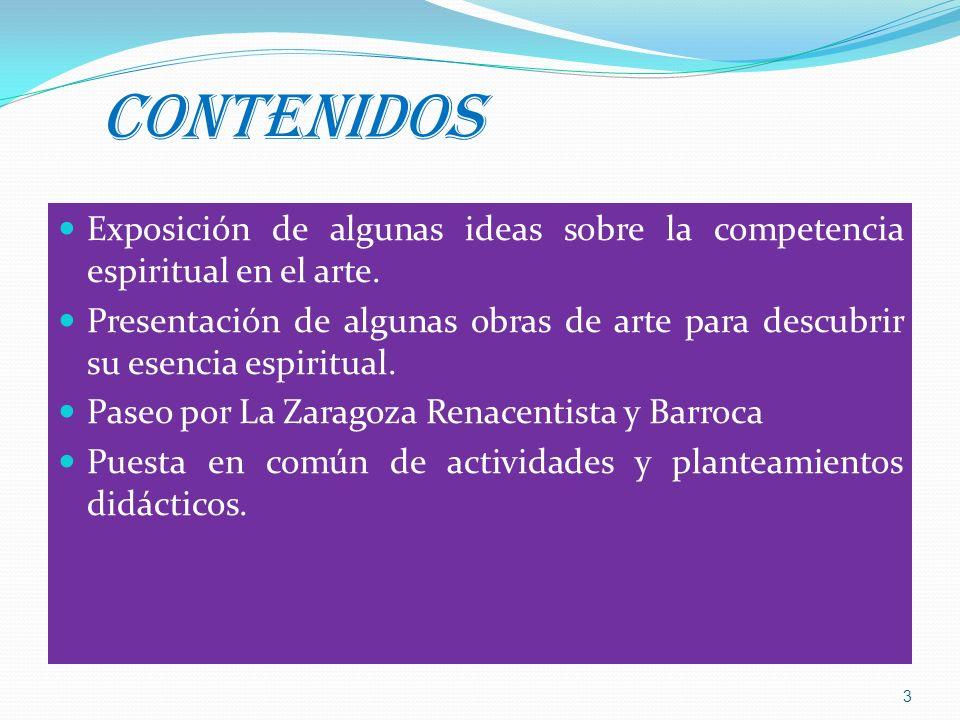 CONTENIDOS Exposición de algunas ideas sobre la competencia espiritual en el arte. Presentación de algunas obras de arte para descubrir su esencia esp