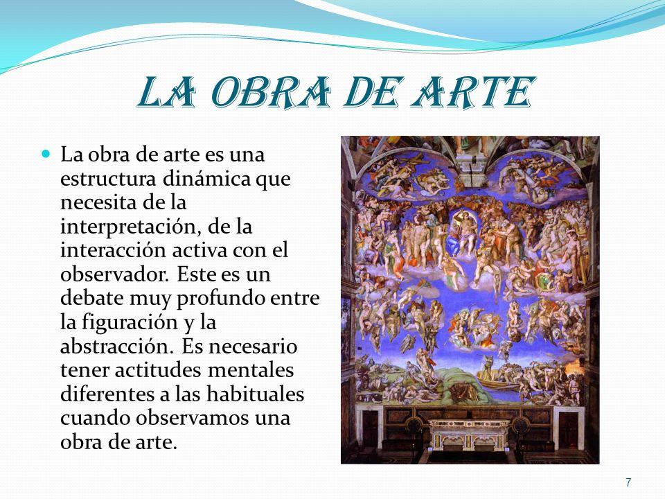 La obra de arte La obra de arte es una estructura dinámica que necesita de la interpretación, de la interacción activa con el observador. Este es un d