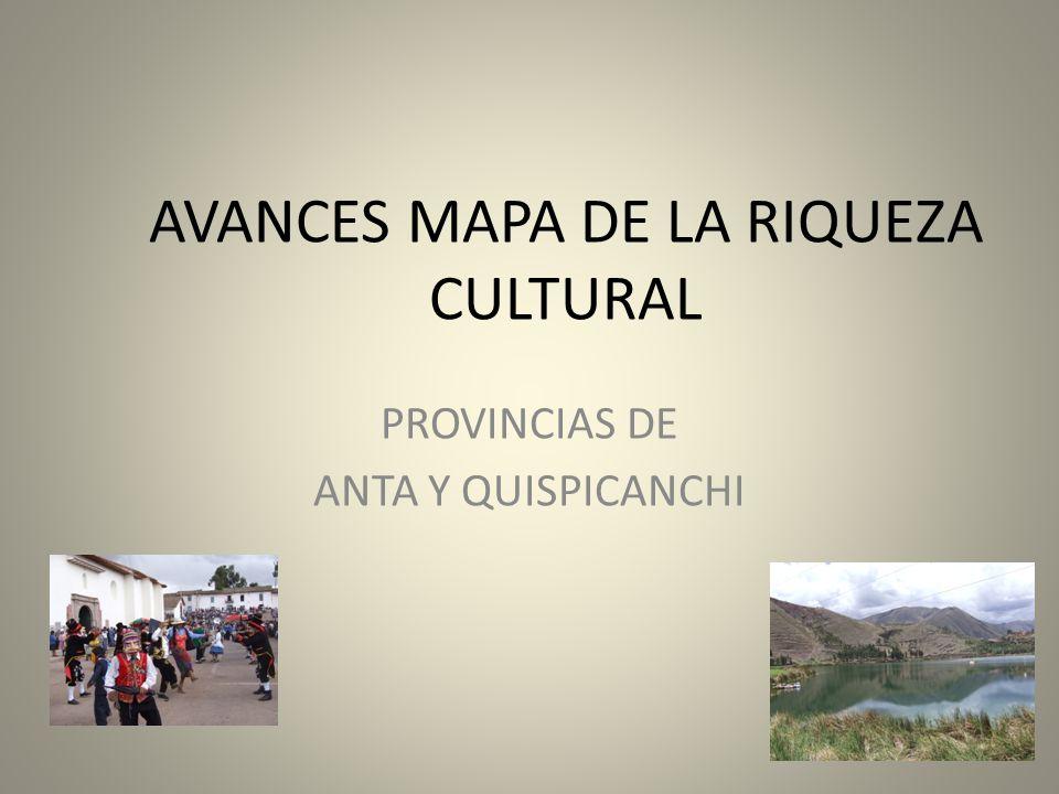 AVANCES MAPA DE LA RIQUEZA CULTURAL PROVINCIAS DE ANTA Y QUISPICANCHI