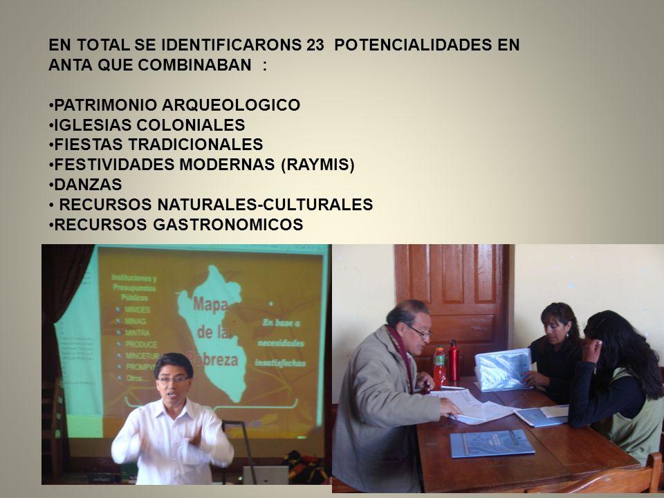 EN TOTAL SE IDENTIFICARONS 23 POTENCIALIDADES EN ANTA QUE COMBINABAN : PATRIMONIO ARQUEOLOGICO IGLESIAS COLONIALES FIESTAS TRADICIONALES FESTIVIDADES