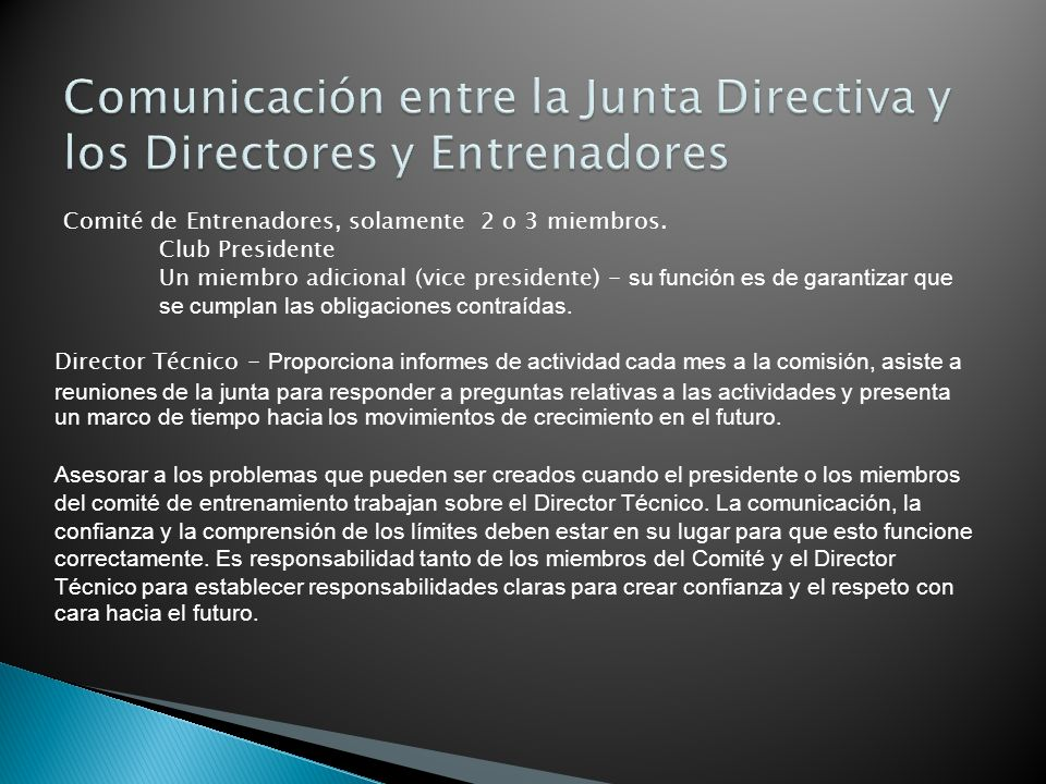 Comité de Entrenadores, solamente 2 o 3 miembros. Club Presidente Un miembro adicional (vice presidente) - su función es de garantizar que se cumplan