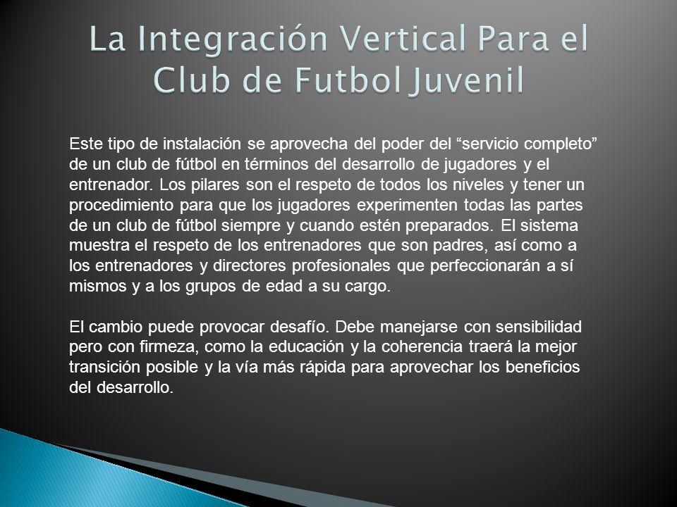 Este tipo de instalación se aprovecha del poder del servicio completo de un club de fútbol en términos del desarrollo de jugadores y el entrenador. Lo