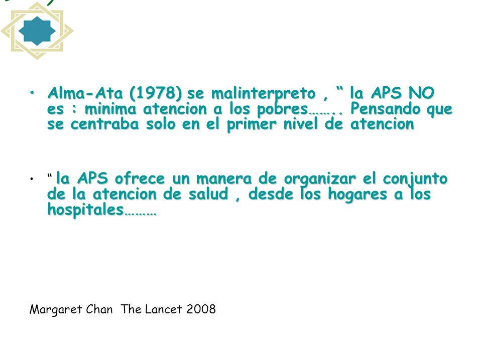 Alma-Ata (1978) se malinterpreto, la APS NO es : minima atencion a los pobres…….. Pensando que se centraba solo en el primer nivel de atencionAlma-Ata