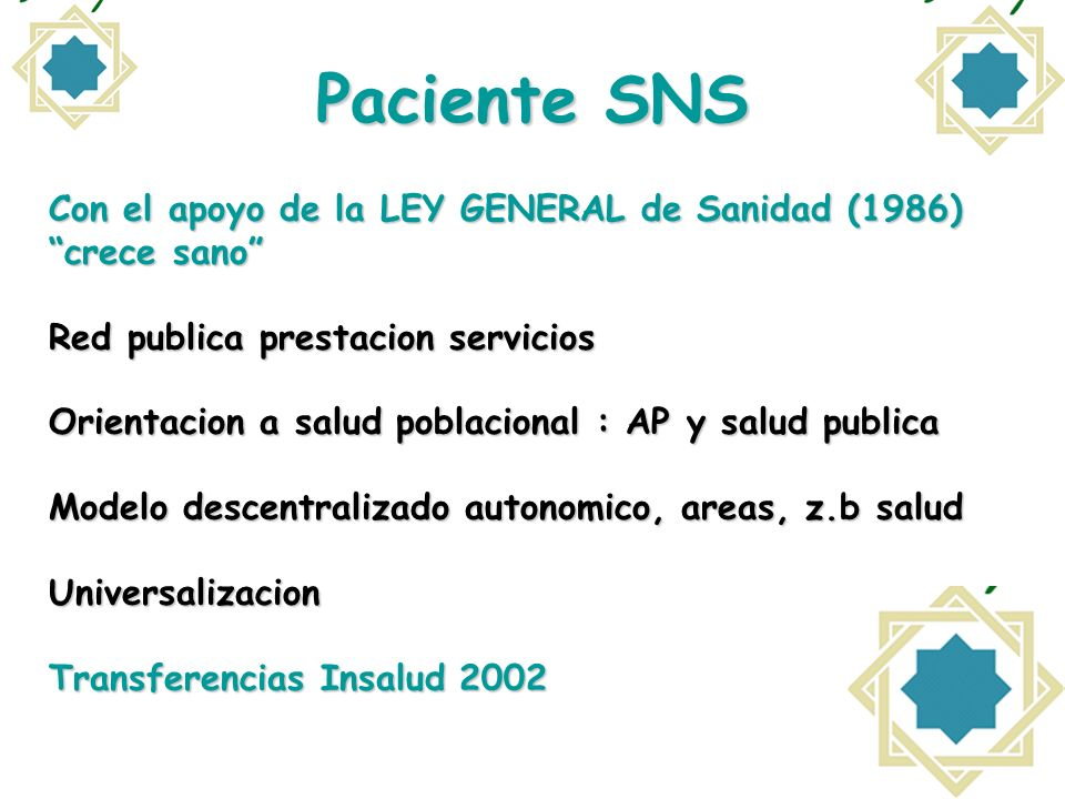 Paciente SNS Con el apoyo de la LEY GENERAL de Sanidad (1986) crece sano Red publica prestacion servicios Orientacion a salud poblacional : AP y salud