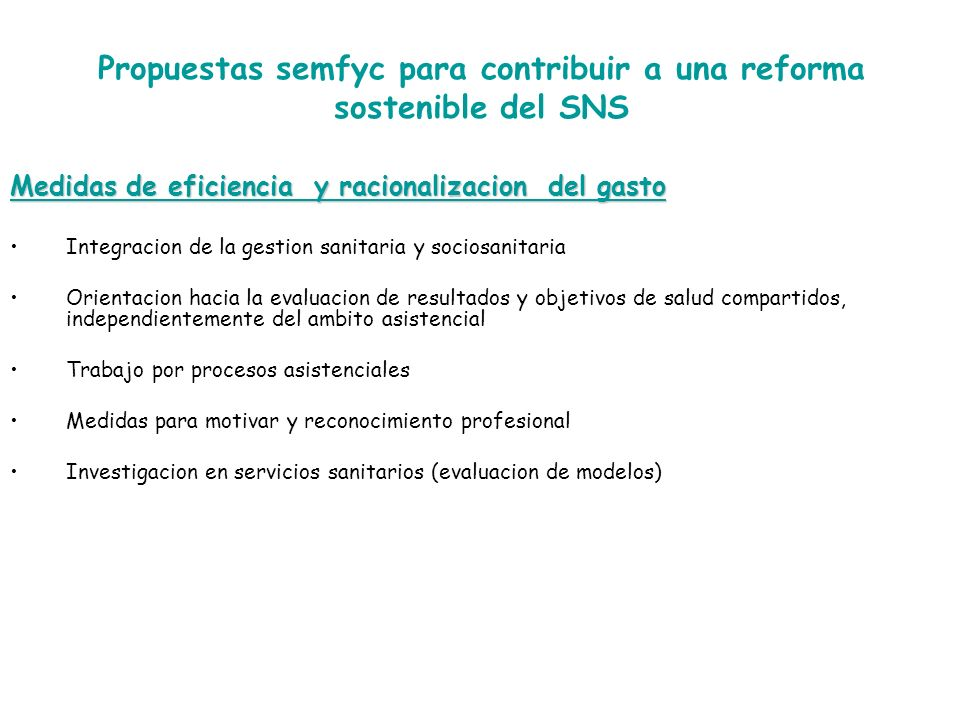 Propuestas semfyc para contribuir a una reforma sostenible del SNS Medidas de eficiencia y racionalizacion del gasto Integracion de la gestion sanitar