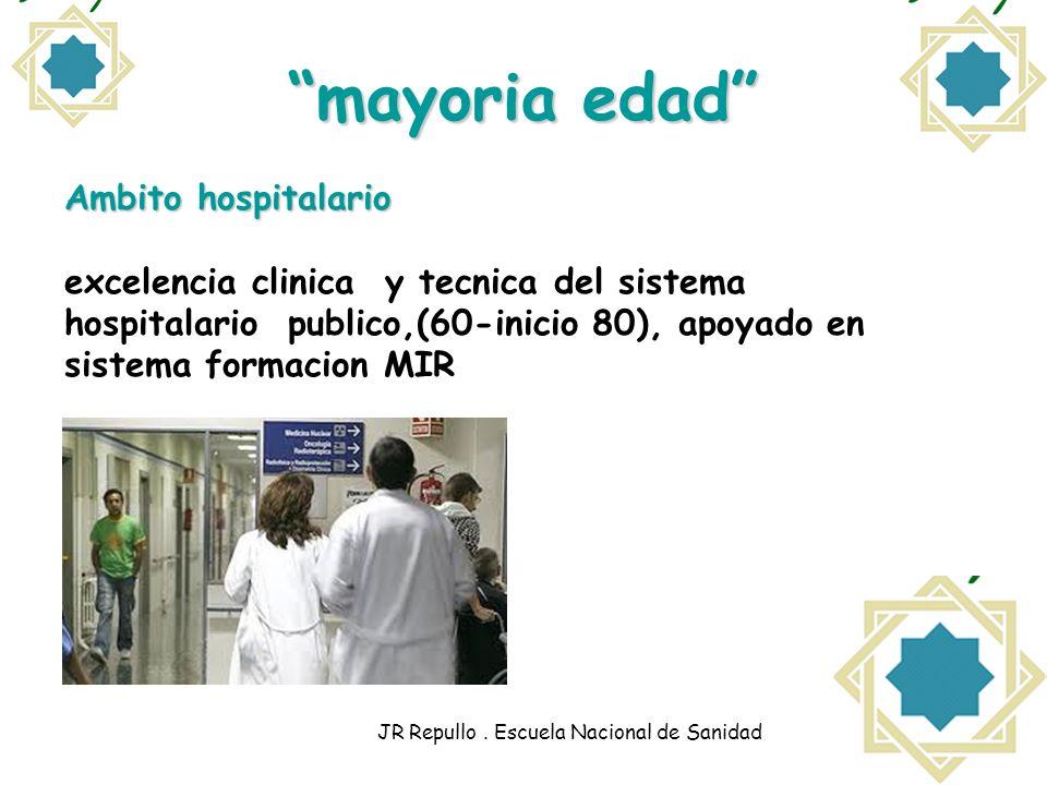 mayoria edad Ambito hospitalario excelencia clinica y tecnica del sistema hospitalario publico,(60-inicio 80), apoyado en sistema formacion MIR JR Rep
