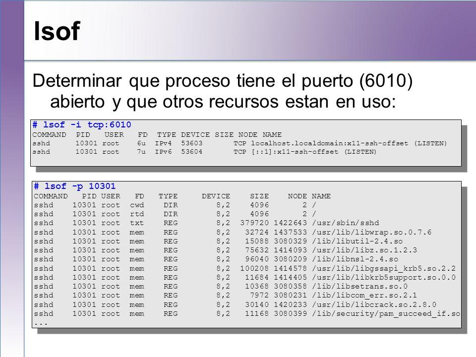 lsof Determinar que proceso tiene el puerto (6010) abierto y que otros recursos estan en uso: # lsof -i tcp:6010 COMMAND PID USER FD TYPE DEVICE SIZE