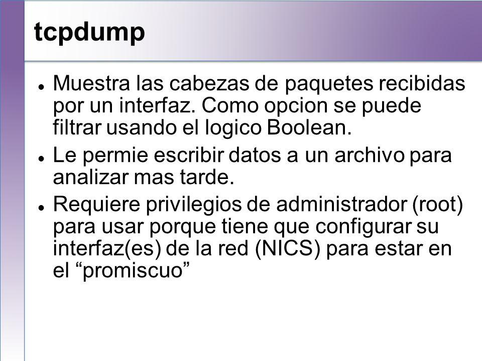 tcpdump Muestra las cabezas de paquetes recibidas por un interfaz. Como opcion se puede filtrar usando el logico Boolean. Le permie escribir datos a u