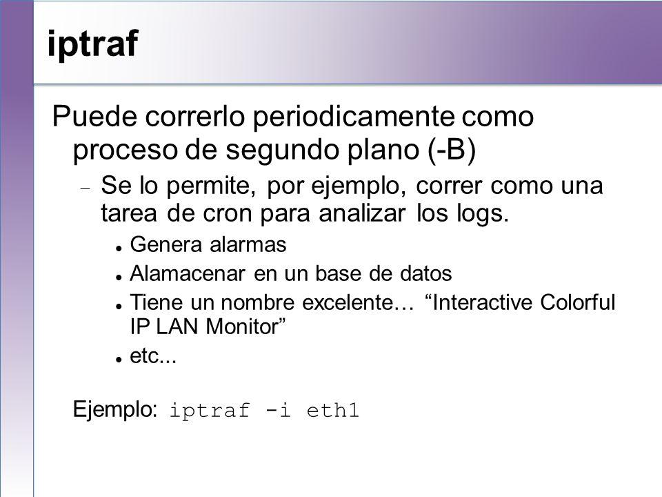 iptraf Puede correrlo periodicamente como proceso de segundo plano (-B) Se lo permite, por ejemplo, correr como una tarea de cron para analizar los lo