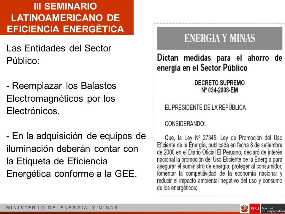 III SEMINARIO LATINOAMERICANO DE EFICIENCIA ENERGÉTICA M I N I S T E R I O D E E N E R G Í A Y M I N A S Las Entidades del Sector Público: - Reemplaza