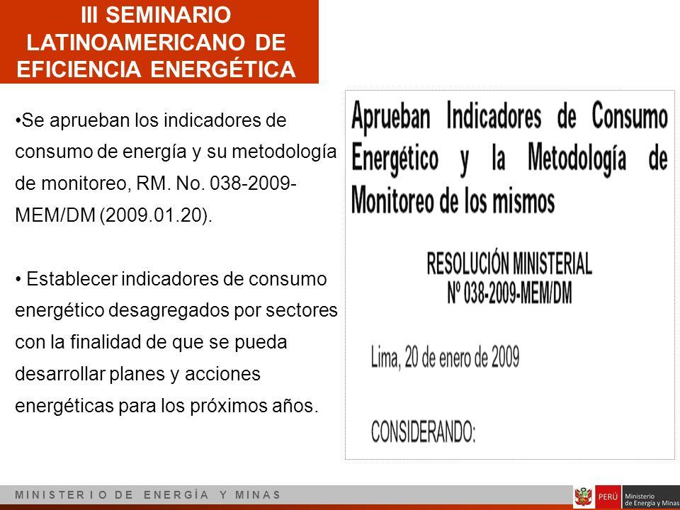 III SEMINARIO LATINOAMERICANO DE EFICIENCIA ENERGÉTICA M I N I S T E R I O D E E N E R G Í A Y M I N A S Se aprueban los indicadores de consumo de ene