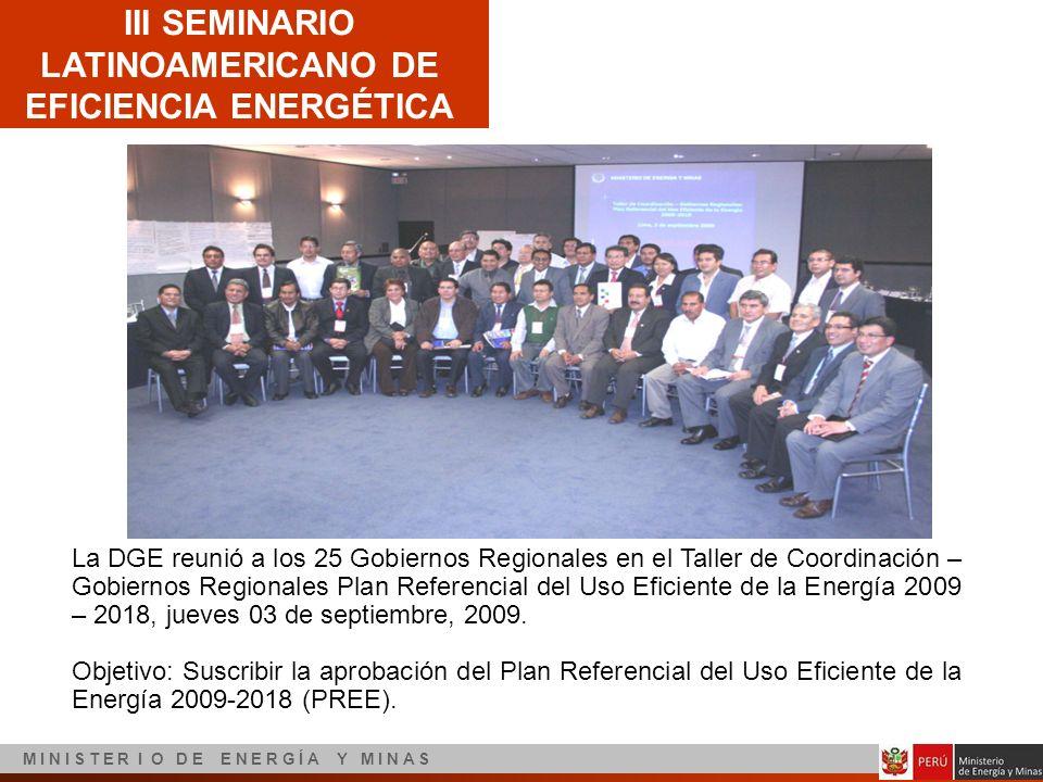 III SEMINARIO LATINOAMERICANO DE EFICIENCIA ENERGÉTICA M I N I S T E R I O D E E N E R G Í A Y M I N A S La DGE reunió a los 25 Gobiernos Regionales e