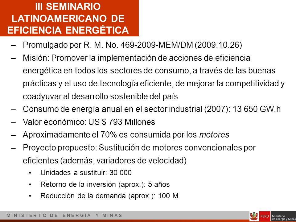 III SEMINARIO LATINOAMERICANO DE EFICIENCIA ENERGÉTICA M I N I S T E R I O D E E N E R G Í A Y M I N A S –Promulgado por R. M. No. 469-2009-MEM/DM (20