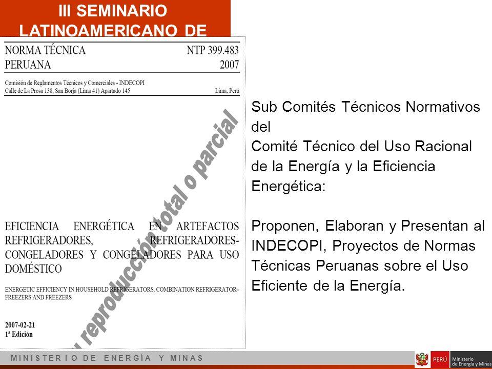 III SEMINARIO LATINOAMERICANO DE EFICIENCIA ENERGÉTICA M I N I S T E R I O D E E N E R G Í A Y M I N A S Sub Comités Técnicos Normativos del Comité Té