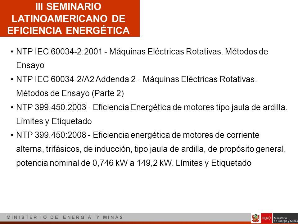 III SEMINARIO LATINOAMERICANO DE EFICIENCIA ENERGÉTICA M I N I S T E R I O D E E N E R G Í A Y M I N A S NTP IEC 60034-2:2001 - Máquinas Eléctricas Ro