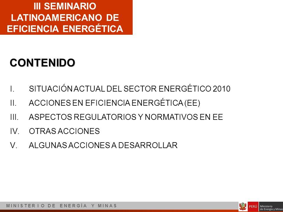 III SEMINARIO LATINOAMERICANO DE EFICIENCIA ENERGÉTICA M I N I S T E R I O D E E N E R G Í A Y M I N A S CONTENIDO I.SITUACIÓN ACTUAL DEL SECTOR ENERG