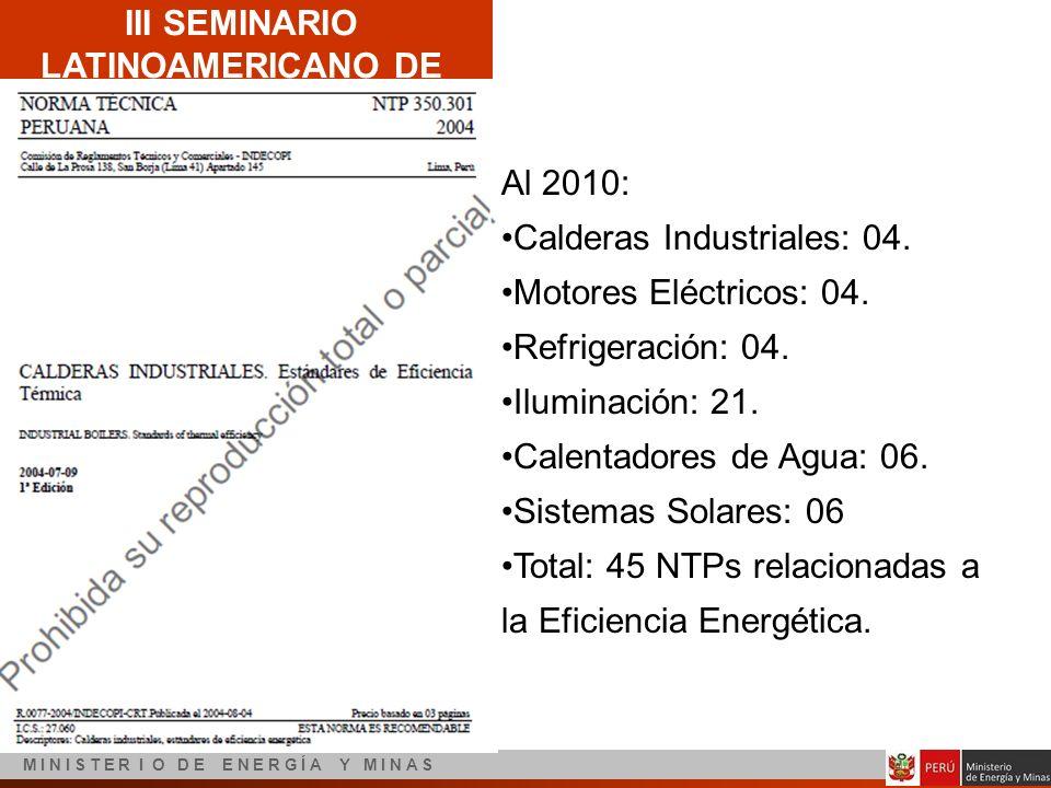 III SEMINARIO LATINOAMERICANO DE EFICIENCIA ENERGÉTICA M I N I S T E R I O D E E N E R G Í A Y M I N A S Al 2010: Calderas Industriales: 04. Motores E