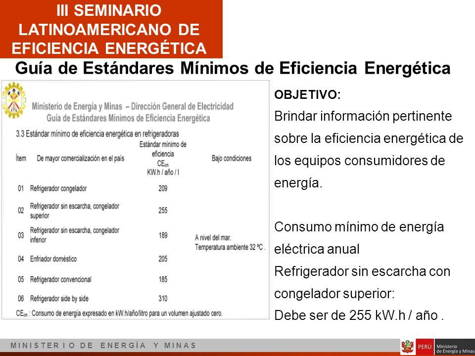 III SEMINARIO LATINOAMERICANO DE EFICIENCIA ENERGÉTICA M I N I S T E R I O D E E N E R G Í A Y M I N A S Guía de Estándares Mínimos de Eficiencia Ener