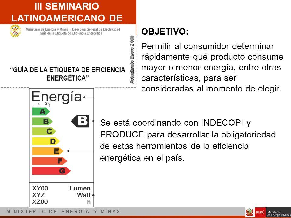 III SEMINARIO LATINOAMERICANO DE EFICIENCIA ENERGÉTICA M I N I S T E R I O D E E N E R G Í A Y M I N A S Se está coordinando con INDECOPI y PRODUCE pa