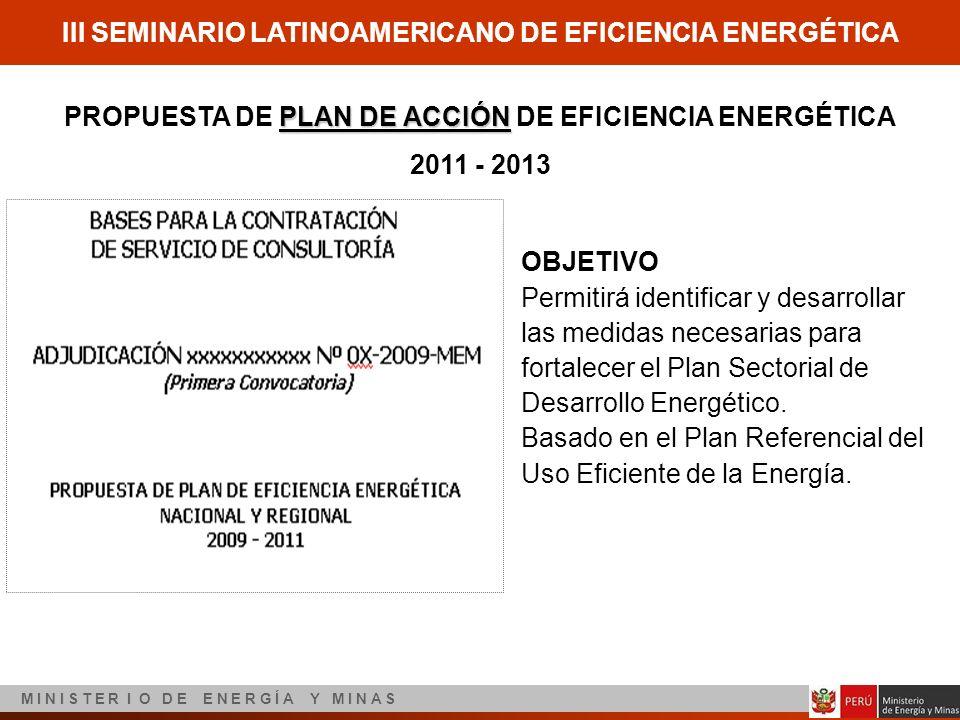III SEMINARIO LATINOAMERICANO DE EFICIENCIA ENERGÉTICA M I N I S T E R I O D E E N E R G Í A Y M I N A S OBJETIVO Permitirá identificar y desarrollar