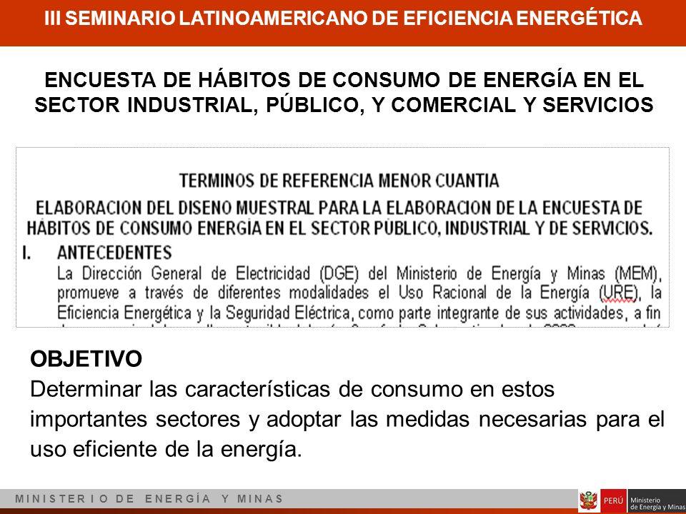 III SEMINARIO LATINOAMERICANO DE EFICIENCIA ENERGÉTICA M I N I S T E R I O D E E N E R G Í A Y M I N A S OBJETIVO Determinar las características de co