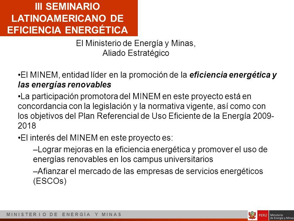 III SEMINARIO LATINOAMERICANO DE EFICIENCIA ENERGÉTICA M I N I S T E R I O D E E N E R G Í A Y M I N A S El Ministerio de Energía y Minas, Aliado Estr