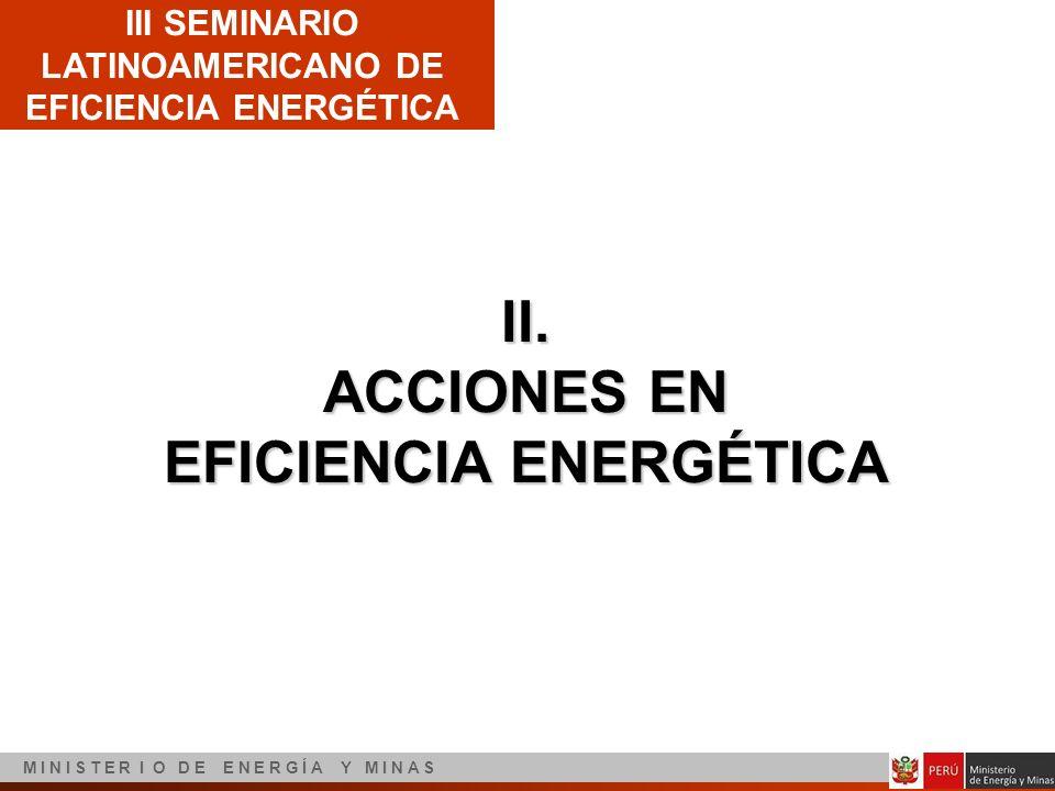 III SEMINARIO LATINOAMERICANO DE EFICIENCIA ENERGÉTICA M I N I S T E R I O D E E N E R G Í A Y M I N A S II. ACCIONES EN EFICIENCIA ENERGÉTICA